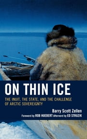 On Thin Ice - The Inuit, the State, and the Challenge of Arctic Sovereignty ebook by Barry Scott Zellen