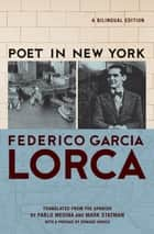 Poet in New York ebook by Frederico García Lorca, Pablo Medina