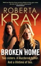 Broken Home - Two sisters. A murdered father. And a lifetime of lies ebook by Roberta Kray