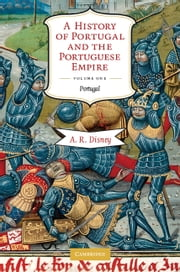 A History of Portugal and the Portuguese Empire: Volume 1, Portugal - From Beginnings to 1807 ebook by A. R. Disney