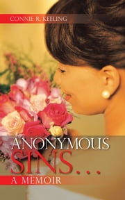 Anonymous Sins…A Memoir ebook by Connie R. Keeling