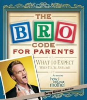 Bro Code for Parents - What to Expect When You're Awesome ebook by Barney Stinson,Matt Kuhn