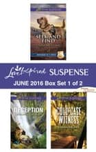 Harlequin Love Inspired Suspense June 2016 - Box Set 1 of 2 - An Anthology ebook by Dana Mentink, Elizabeth Goddard, Sarah Varland