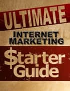 Ultimate Internet Marketing Starter Guide ebook by Eric Spencer