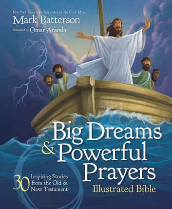 Big Dreams and Powerful Prayers Illustrated Bible - 30 Inspiring Stories from the Old and New Testament ebook by Mark Batterson