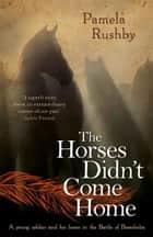 The Horses Didn't Come Home ebook by Pamela Rushby