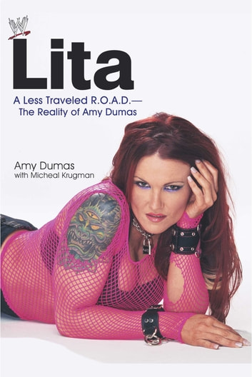 Lita - A Less Traveled R.O.A.D.--The Reality of Amy Dumas ebook by Michael Krugman,Amy Dumas