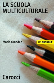 La scuola multiculturale ebook by Maria, Omodeo