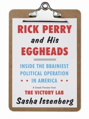 Rick Perry and His Eggheads - Inside the Brainiest Political Operation in America, A Sneak Preview from The Victory Lab ebook by Sasha Issenberg