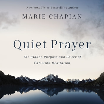 Quiet Prayer - The Hidden Purpose and Power of Christian Meditation audiobook by Marie Chapian