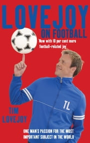 Lovejoy on Football - One Man's Passion for The Most Important Subject in the World ebook by Tim Lovejoy