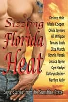 Sizzling Florida Heat - An Anthology of 10 Tropical Romances ebook by Desiree Holt, Maxie Cooper, Olivia Jaymes,...