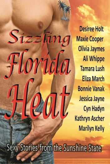 Sizzling Florida Heat - An Anthology of 10 Tropical Romances ebook by Desiree Holt,Maxie Cooper,Olivia Jaymes,Ali Whippe,Eliza March,Bonnie Vanak,Jessica Jayne,Cyn Hadyn,Kathryn Ascher,Marilyn Kelly