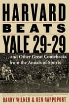 Harvard Beats Yale 29-29 - ...and Other Great Comebacks from the Annals of Sports ebook by Barry Wilner, Ken Rappoport