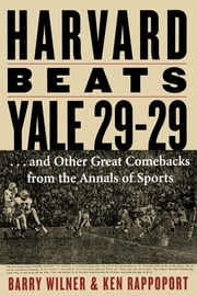 Harvard Beats Yale 29-29 - ...and Other Great Comebacks from the Annals of Sports ebook by Barry Wilner,Ken Rappoport