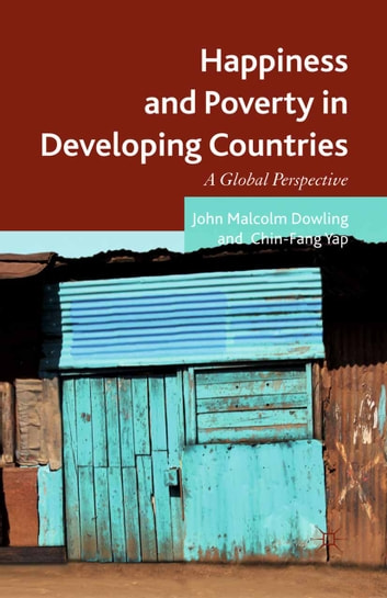 Happiness and Poverty in Developing Countries - A Global Perspective ebook by John Malcolm Dowling,Chin Fang Yap