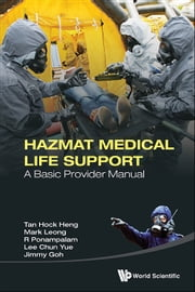 Hazmat Medical Life Support - A Basic Provider Manual ebook by Hock Heng Tan,Mark Leong,R Ponampalam;Chun Yue Lee;Jimmy Goh