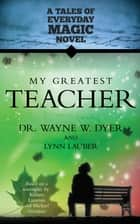 My Greatest Teacher ebook by Wayne W. Dyer, Dr., Lauber Lynn