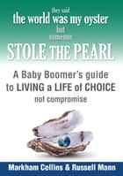They said the World was My Oyster but Someone Stole the Pearl - A Baby Boomers' Guide to Living a Life of Choice not Compromise e-bog by Markham Collins, Russell Mann