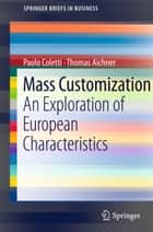 Mass Customization - An Exploration of European Characteristics ebook by Paolo Coletti, Thomas Aichner