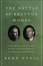 The Battle of Bretton Woods - John Maynard Keynes, Harry Dexter White, and the Making of a New World Order ebook by Kobo.Web.Store.Products.Fields.ContributorFieldViewModel