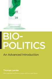 Biopolitics - An Advanced Introduction ebook by Thomas Lemke,Lisa Jean Moore,Monica J. Casper