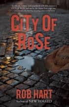 City of Rose ebook by Rob Hart