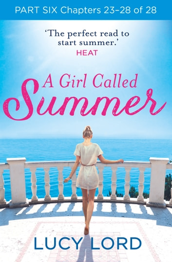 A Girl Called Summer: Part Six, Chapters 23–28 of 28 ebook by Lucy Lord