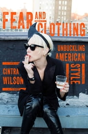 Fear and Clothing: Unbuckling American Style ebook by Cintra Wilson
