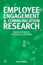 Employee Engagement and Communication Research ebook by Susan Walker