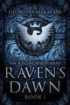 Raven's Dawn - The Raven Crown Series, #1 ebook by Georgina Makalani