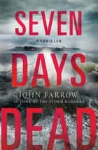 Seven Days Dead ebook by John Farrow