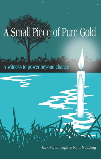 A Small Piece of Pure Gold - A testimony to power beyond chance ebook by Jack McGinnigle,John Nodding