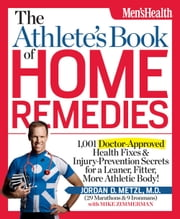 Athlete's Book of Home Remedies: 1,001 Doctor-Approved Health Fixes and Injury-Prevention Secrets for a Leaner, Fitter, More Athletic Body! - 1,001 doctor-approved health fixes & injury-prevention secrets for a leaner, fitter, more athletic body! ebook by Kobo.Web.Store.Products.Fields.ContributorFieldViewModel