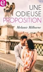 Une odieuse proposition ebook by Melanie Milburne