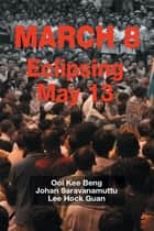 March 8: Eclipsing May 13 ebook by Ooi Kee Beng, Johan Saravanamuttu, Lee Hock Guan