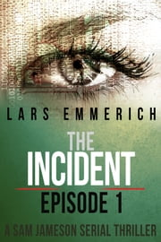 The Incident - Episode One: A Sam Jameson Espionage and Suspense Thriller - A Sam Jameson Espionage & Suspense Thriller ebook by Lars Emmerich