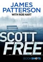 Scott Free - BookShots ebook by James Patterson