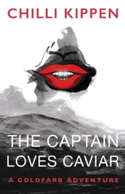 The Captain Loves Caviar - A Goldfarb Adventure ebook by Chilli Kippen