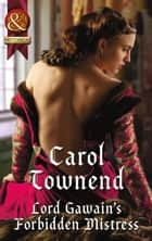 Lord Gawain's Forbidden Mistress (Mills & Boon Historical) (Knights of Champagne, Book 3) ebook by Carol Townend
