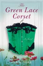 The Green Lace Corset - A Novel ebook by Jill G. Hall