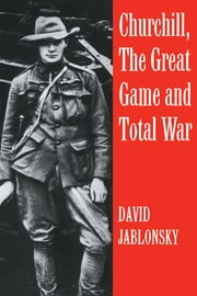 Churchill, the Great Game and Total War ebook by David Jablonsky
