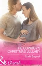 The Cowboy's Christmas Lullaby (Mills & Boon Cherish) (Men of the West, Book 36) ebook by Stella Bagwell