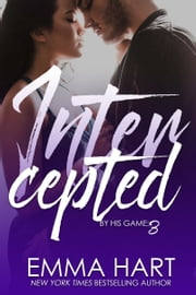 Intercepted (By His Game, #3) ebook by Emma Hart