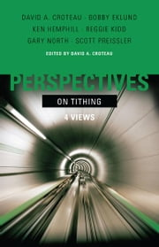 Perspectives on Tithing - Four Views ebook by Ken Hemphill,Bobby Eklund,Reggie Kidd,Gary North,David A. Croteau,Scott Preissler
