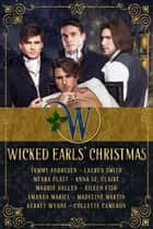 Wicked Earls Christmas - The Wicked Earls' Club ebook by Tammy Andresen, Collette Cameron, Lauren Smith,...