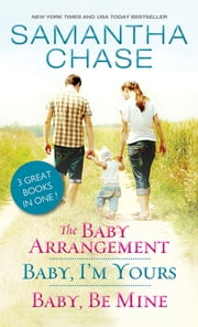 The Baby Arrangement / Baby, I'm Yours / Baby, Be Mine ebook by Samantha Chase