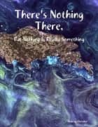 There's Nothing There, But Nothing Is Really Something ebook by Andrew Fletcher