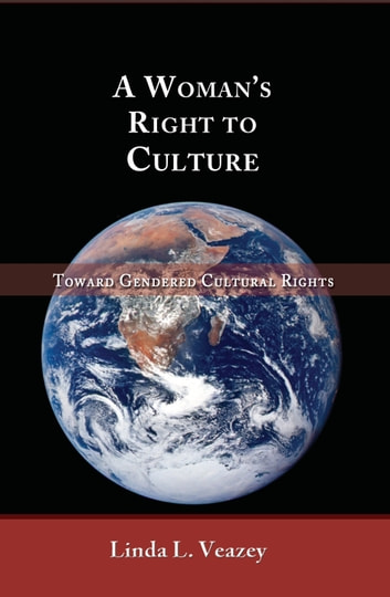 A Woman's Right to Culture: Toward Gendered Cultural Rights ebook by Linda L. Veazey