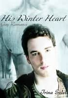 His Winter Heart: Gay Romance ebook by Trina Solet